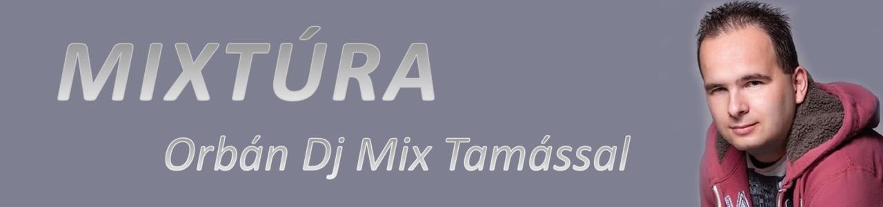 Mixtúra Orbán Dj Mix Tamással
